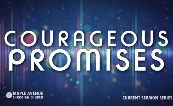 Courageous Promises – MAPLE AVENUE CHRISTIAN CHURCH